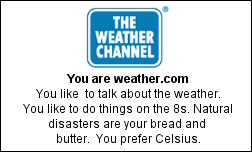 You are weather.com You like  to talk about the weather. You like to do things on the 8s. Natural disasters are your bread and butter.  You prefer Celsius.