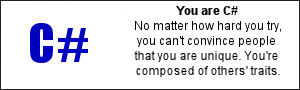 You are C#. No matter how hard you try, you can't convince people that you are unique.  You're composed of others' traits.