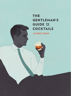 The gentleman's guide to cocktails, Alfred Tong