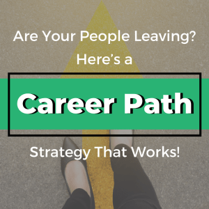 Are Your People Leaving?  Here's a Career Path Strategy