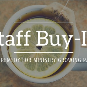 Staff Buy-In: The Remedy for Ministry Growing Pains