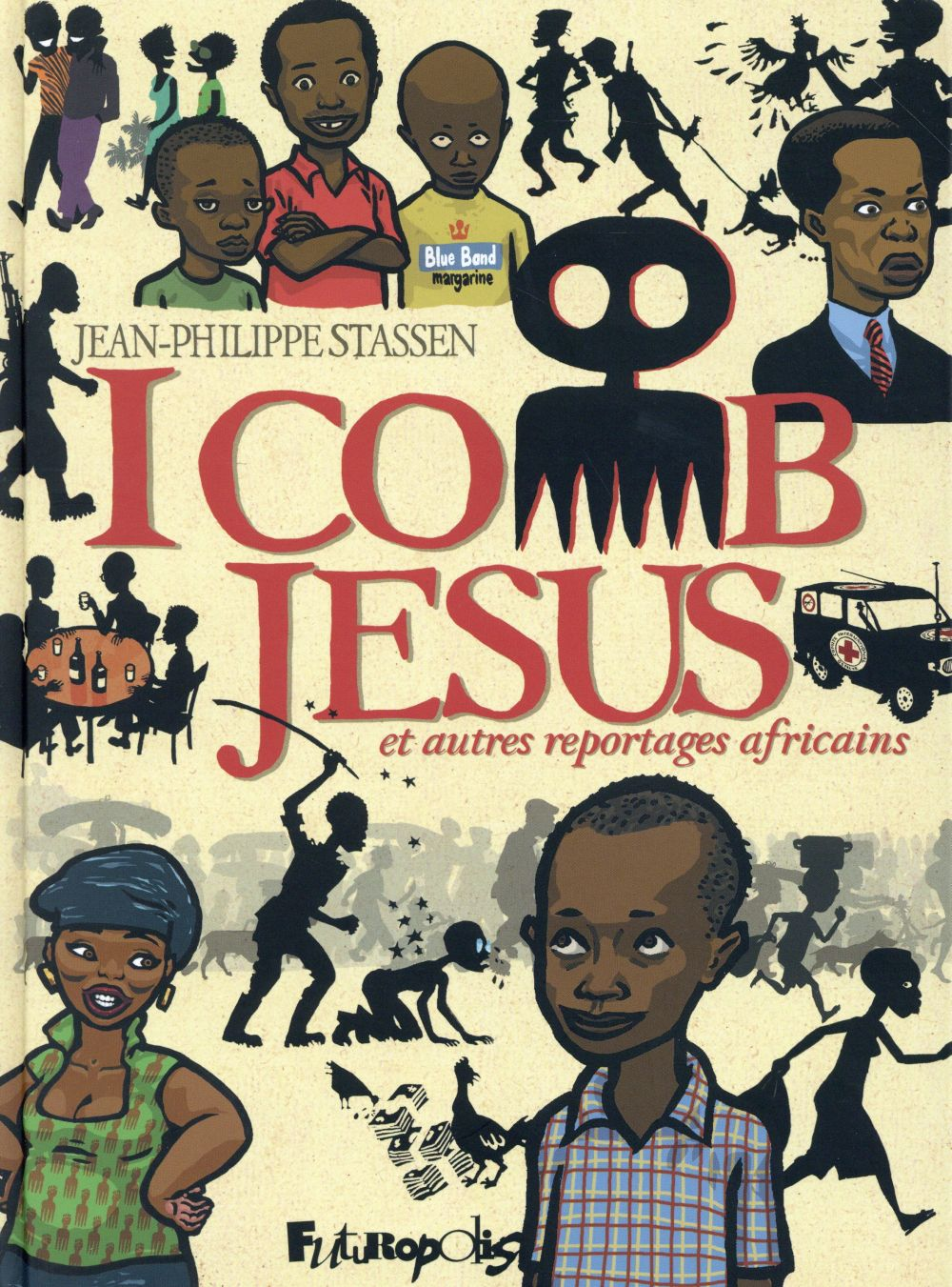 Superdupont is a superhero based entirely on french stereotypes - I Comb Jesus Is A Book Of Five Dispatches Composed By Stassen Between July 2007 And September 2013 From Rwanda The Congo Belgium Spain Morocco France