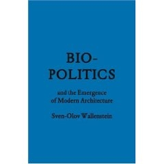 Biopolitics and the Emergence of Modern Architecture, by Sven-Olov Wallenstein