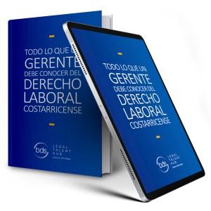 Todo lo que un Gerente debe conocer del Derecho Laboral Costarricense - Impreso + Digital