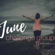 June Challenge Group Opportunities