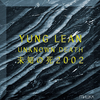 Yung Lean – Unknown Death 2002 8.2