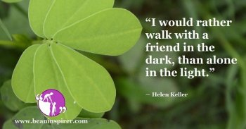 i-would-rather-walk-with-a-friend-in-the-dark-than-alone-in-the-light-helen-keller-be-an-inspirer