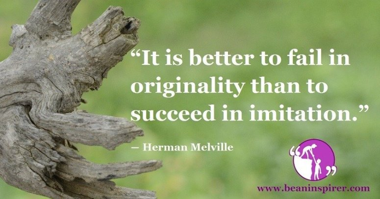 it-is-better-to-fail-in-originality-than-to-succeed-in-imitation-herman-melville-be-an-inspirer