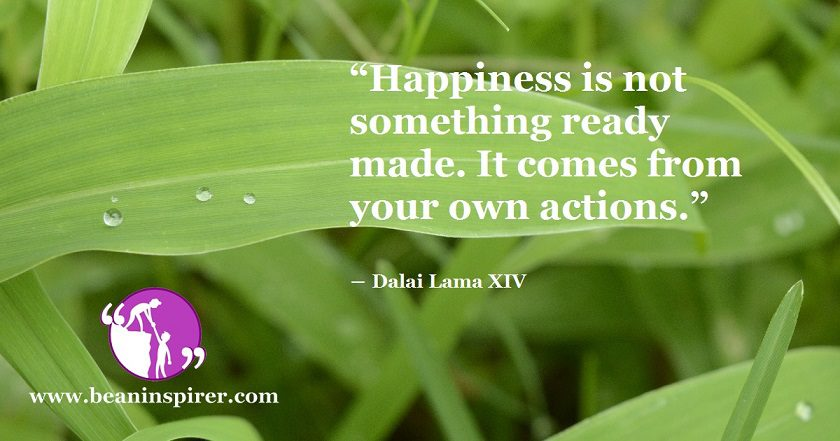 happiness-is-not-something-ready-made-it-comes-from-your-own-actions-dalai-lama-be-an-inspirer