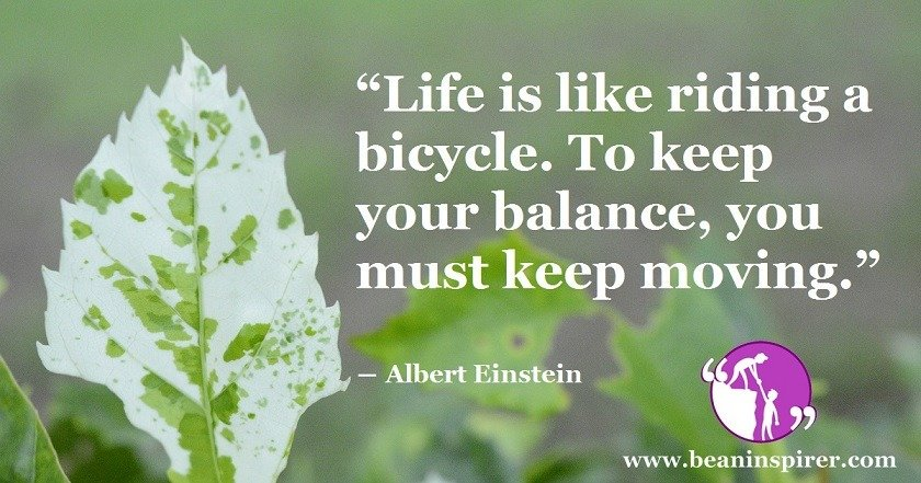 life-is-like-riding-a-bicycle-to-keep-your-balance-you-must-keep-moving-albert-einstein-be-an-inspirer