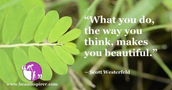 what-you-do-the-way-you-think-makes-you-beautiful-scott-westerfeld-be-an-inspirer