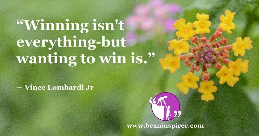Winning Is Not What Matters; What Matters The Most Is The Desire To Win