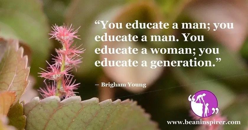 you-educate-a-man-you-educate-a-man-you-educate-a-woman-you-educate-a-generation-brigham-young-be-an-inspirer