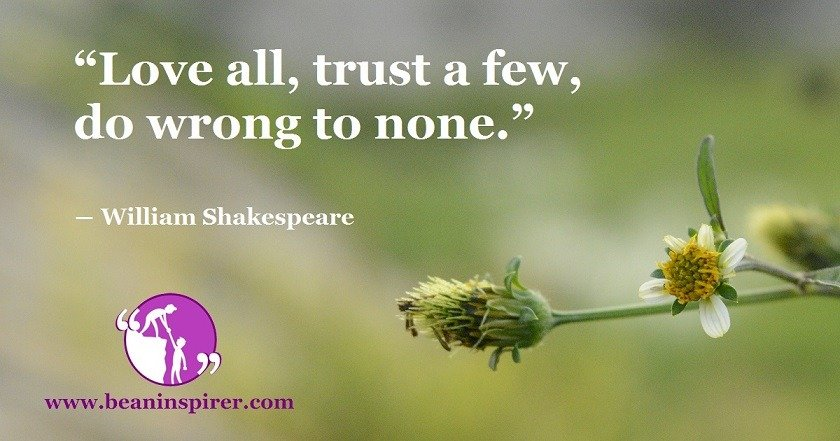 love-all-trust-a-few-do-wrong-to-none-william-shakespeare-be-an-inspirer