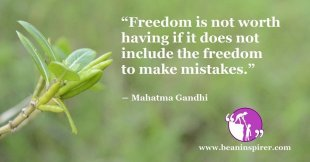 """""""Freedom is not worth having if it does not include the freedom to make mistakes."""" ― Mahatma Gandhi"""