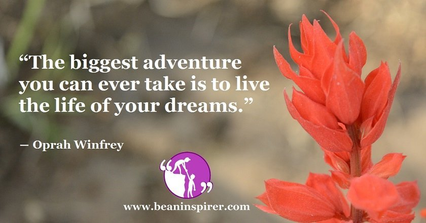 the-biggest-adventure-you-can-ever-take-is-to-live-the-life-of-your-dreams-oprah-winfrey-be-an-inspirer