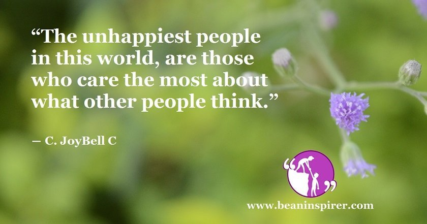 the-unhappiest-people-in-this-world-are-those-who-care-the-most-about-what-other-people-think-c-joybell-c-be-an-inspirer