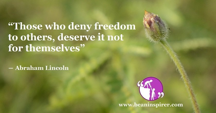 those-who-deny-freedom-to-others-deserve-it-not-for-themselves-abraham-lincoln-be-an-inspirer