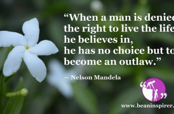 """""""When a man is denied the right to live the life he believes in, he has no choice but to become an outlaw."""" ― Nelson Mandela"""