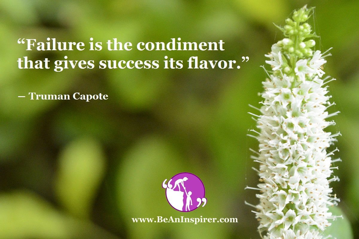 """""""Failure is the condiment that gives success its flavor."""" ― Truman Capote"""