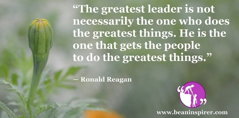 the-greatest-leader-is-not-necessarily-the-one-who-does-the-greatest-things-he-is-the-one-that-gets-the-people-to-do-the-greatest-things-ronald-rea