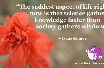 the-saddest-aspect-of-life-right-now-is-that-science-gathers-knowledge-faster-than-society-gathers-wisdom-isaac-asimov-be-an-inspirer-fi