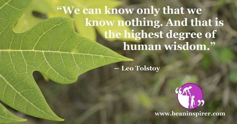 we-can-know-only-that-we-know-nothing-and-that-is-the-highest-degree-of-human-wisdom-leo-tolstoy-be-an-inspirer-fi