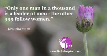 Only-one-man-in-a-thousand-is-a-leader-of-men-the-other-999-follow-women-Groucho-Marx-Be-An-Inspirer-FI