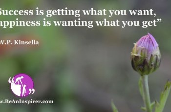 Success-is-getting-what-you-want-happiness-is-wanting-what-you-get-W-P-Kinsella-Be-An-Inspirer-FI