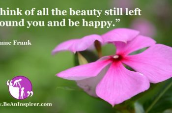 Think-of-all-the-beauty-still-left-around-you-and-be-happy-Anne-Frank-Be-An-Inspirer-FI