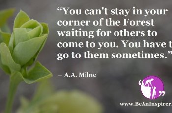You-cant-stay-in-your-corner-of-the-Forest-waiting-for-others-to-come-to-you-You-have-to-go-to-them-sometimes-A-A-Milne-Be-An-Inspirer-FI