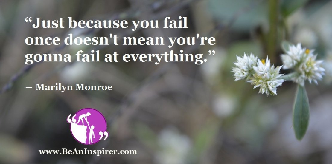Just-because-you-fail-once-doesnt-mean-youre-gonna-fail-at-everything-Marilyn-Monroe-Be-An-Inspirer-FI