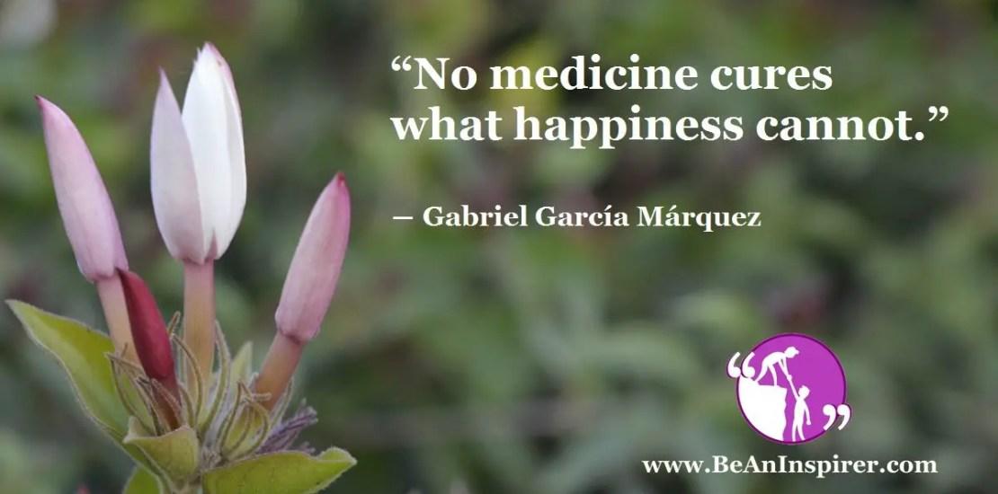 No-medicine-cures-what-happiness-cannot-Gabriel-Garcí¬a-Márquez-Be-An-Inspirer-FI