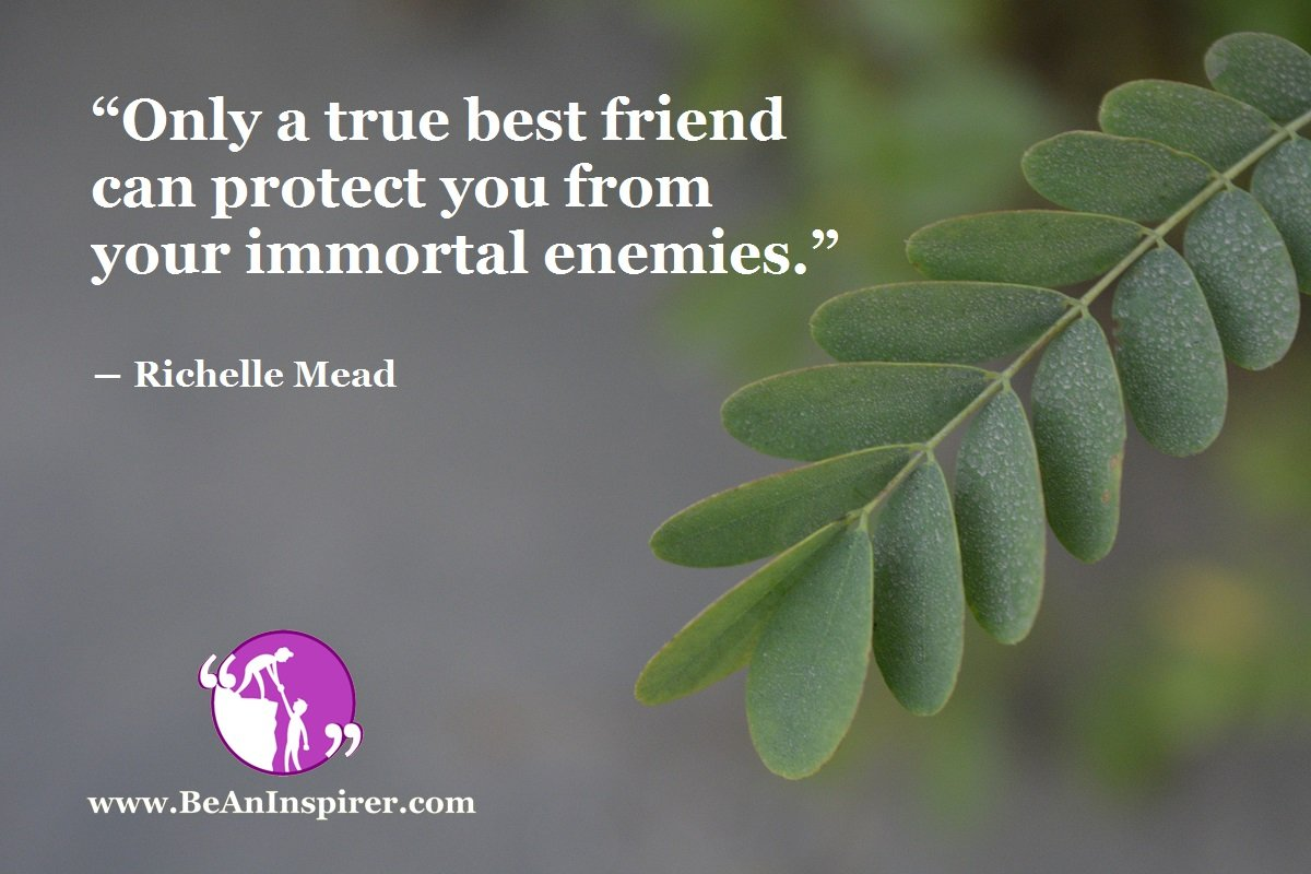 """Only a true best friend can protect you from your immortal enemies."" ― Richelle Mead"