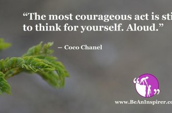 The-most-courageous-act-is-still-to-think-for-yourself-Aloud-Coco-Chanel-Be-An-Inspirer-FI