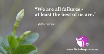We-are-all-failures-at-least-the-best-of-us-are-J-M-Barrie-Be-An-Inspirer-FI