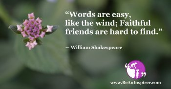 Words-are-easy-like-the-wind-Faithful-friends-are-hard-to-find-William-Shakespeare-Be-An-Inspirer-FI