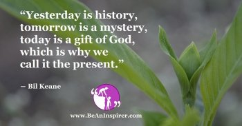 Yesterday-is-history-tomorrow-is-a-mystery-today-is-a-gift-of-God-which-is-why-we-call-it-the-present-Bil-Keane-Be-An-Inspirer-FI