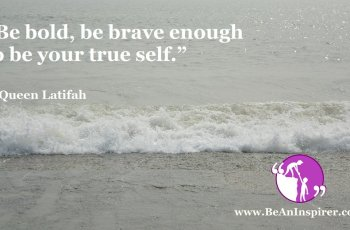 Be-bold-be-brave-enough-to-be-your-true-self-Queen-Latifah-Be-An-Inspirer-FI