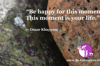 Be-happy-for-this-moment-This-moment-is-your-life-Omar-Khayyam-Be-An-Inspirer-FI