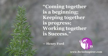 Coming-together-is-a-beginning-keeping-together-is-progress-working-together-is-success-Henry-Ford-Be-An-Inspirer-FI