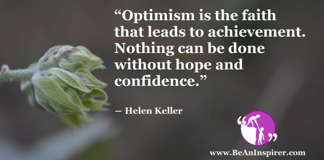 Optimism-is-the-faith-that-leads-to-achievement-Nothing-can-be-done-without-hope-and-confidence-Helen-Keller-Be-An-Inspirer-FI