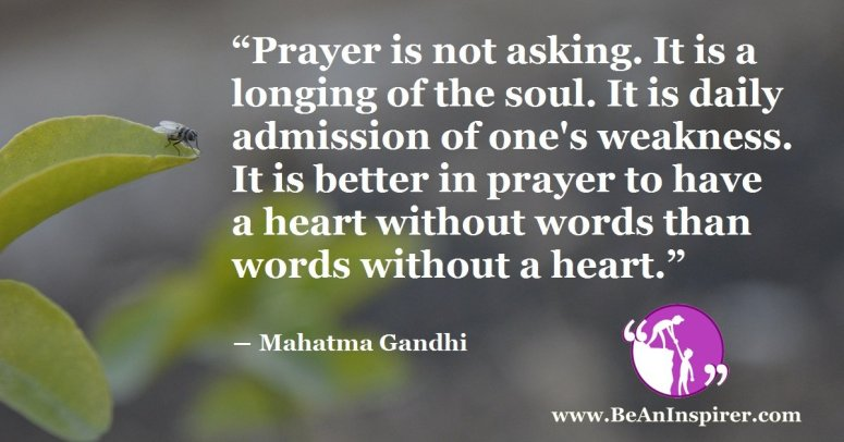 Prayer-is-not-asking-It-is-a-longing-of-the-soul-It-is-daily-admission-of-ones-weakness-It-is-better-in-prayer-to-have-a-heart-without-words-than-words-without-a-heart-Mahatma-Gandhi-FI