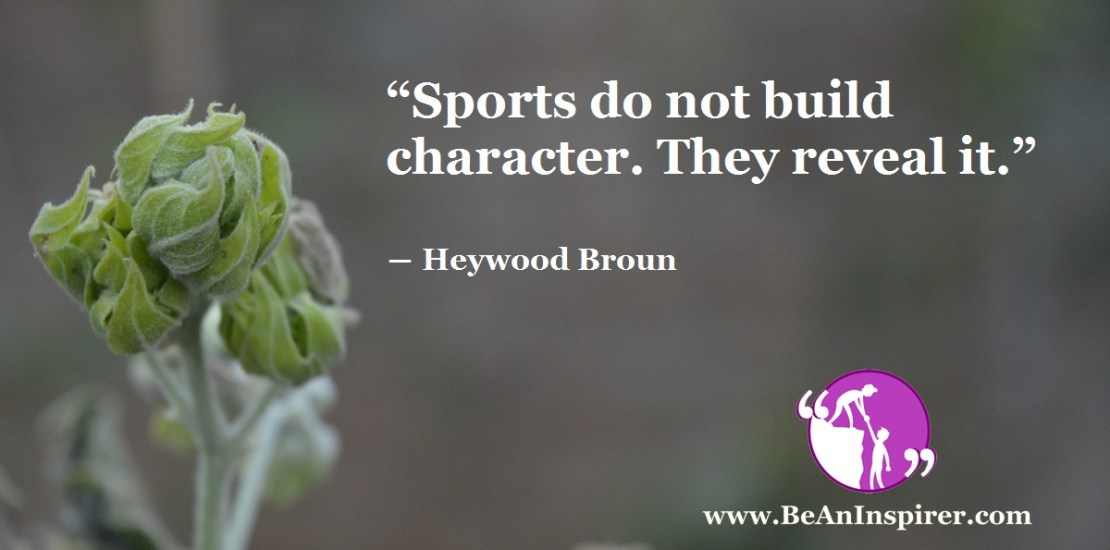 Sports-do-not-build-character-They-reveal-it-Heywood-Broun-Be-An-Inspirer-FI