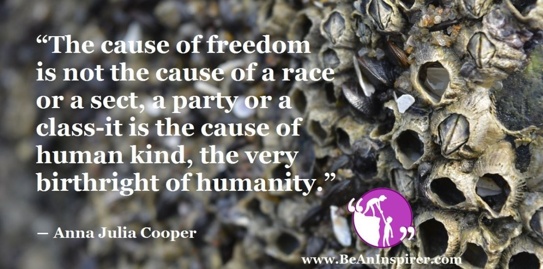 The-cause-of-freedom-is-not-the-cause-of-a-race-or-a-sect-a-party-or-a-class-it-is-the-cause-of-human-kind-the-very-birthright-of-humanity-Anna-Julia-Cooper-Be-An-Inspirer-FI
