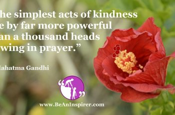 The-simplest-acts-of-kindness-are-by-far-more-powerful-than-a-thousand-heads-bowing-in-prayer-Mahatma-Gandhi-Be-An-Inspirer-FI