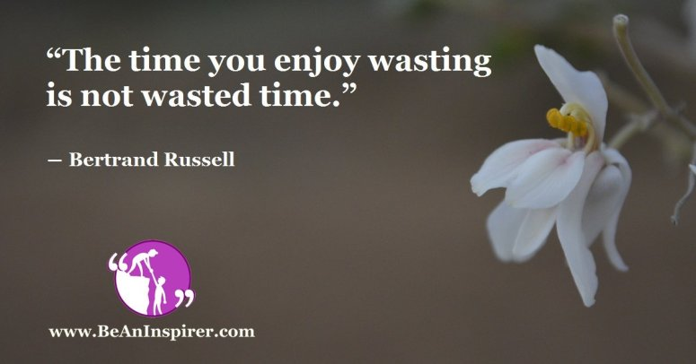 The-time-you-enjoy-wasting-is-not-wasted-time-Bertrand-Russell-Be-An-Inspirer-FI