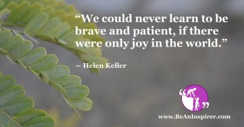 We-could-never-learn-to-be-brave-and-patient-if-there-were-only-joy-in-the-world-Helen-Keller-Be-An-Inspirer-FI