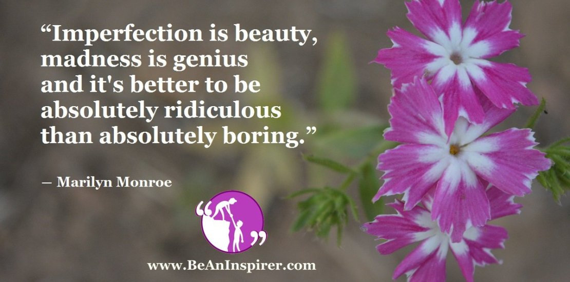 Imperfection-is-beauty-madness-is-genius-and-its-better-to-be-absolutely-ridiculous-than-absolutely-boring-Marilyn-Monroe-Be-An-Inspirer-FI