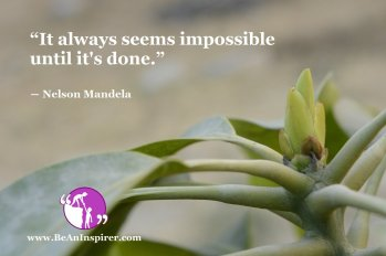 It-always-seems-impossible-until-it-s-done-Nelson-Mandela-Be-An-Inspirer